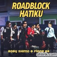 Lirik Roadblock Hatiku Baby Shima & Floor 88
