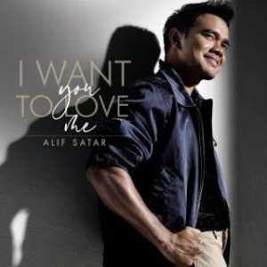 Alif Satar - Lirik I Want You To Love Me